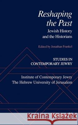 Studies in Contemporary Jewry: X: Reshaping the Past : Jewish History and the Historians Jonathan Frankel 9780195093551