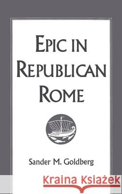 Epic in Republican Rome Sander M. Goldberg 9780195093728