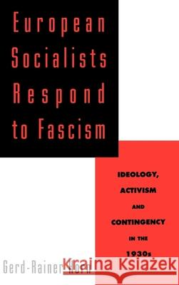 European Socialists Respond to Fascism: Ideology, Activism and Contingency in the 1930s Gerd-Rainer Horn 9780195093742