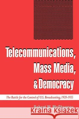 Telecommunications, Mass Media, and Democracy: The Battle for the Control of U.S. Broadcasting, 1928-1935 Robert Waterman McChesney 9780195093940