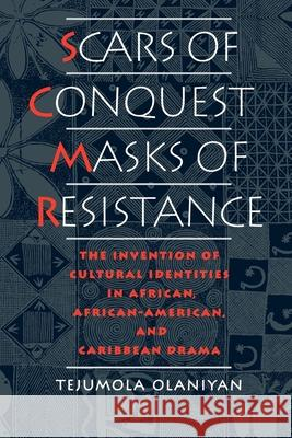 Scars of Conquest/Masks of Resistance: The Invention of Cultural Identities in African, African-American, and Caribbean Drama Tejumola Olaniyan 9780195094060
