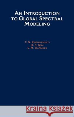 An Introduction to Global Spectral Modeling T. N. Krishnamurti V. M. Hardiker Vivek M. Hardiker 9780195094732