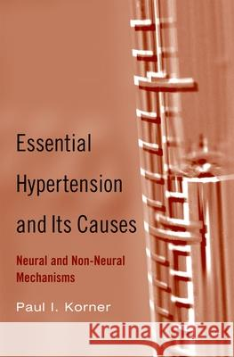 Essential Hypertension and Its Causes: Neural and Non-Neural Mechanisms Paul Korner 9780195094831