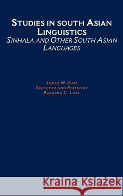 Studies in South Asian Linguistics: Sinhala and Other South Asian Languages James W. Gair Barbara C. Lust Barbara C. Lust 9780195095210