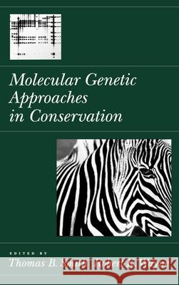 Molecular Genetic Approaches in Conservation Thomas B. Smith Robert K. Wayne 9780195095265