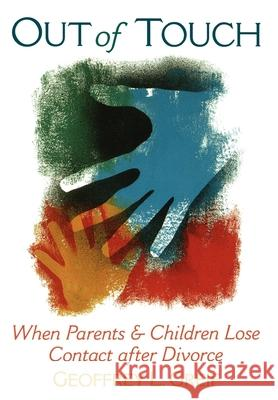 Out of Touch: When Parents & Children Lose Contact After Divorce Geoffrey L. Greif 9780195095357
