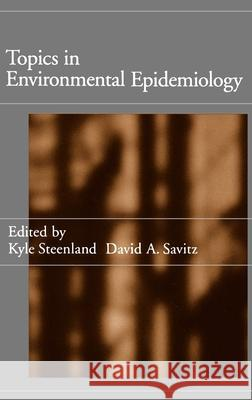 Topics in Environmental Epidemiology Kyle Steenland David Savitz 9780195095647 Oxford University Press