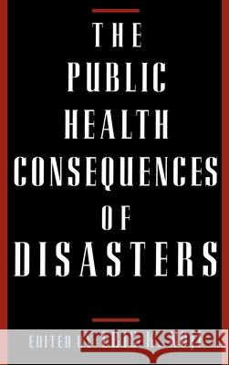 The Public Health Consequences of Disasters Eric K. Noji 9780195095708