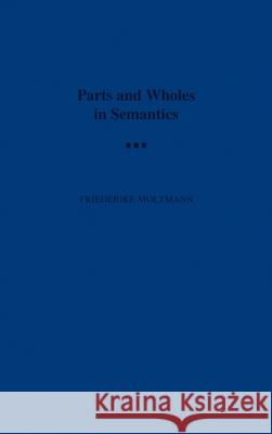 Parts and Wholes in Semantics Friederike Moltmann 9780195095746