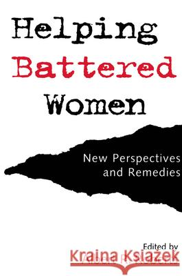 Helping Battered Women : New Perspectives and Remedies Albert R. Roberts 9780195095876