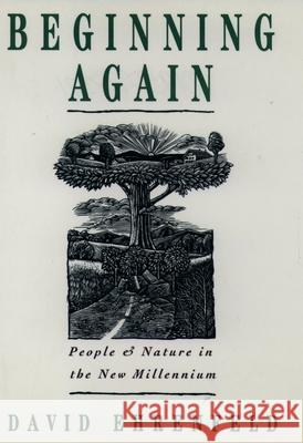 Beginning Again : People and Nature in the New Millennium David Ehrenfeld 9780195096378