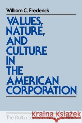 Values, Nature, and Culture in the American Corporation William C. Frederick R. Edward Freeman 9780195096743