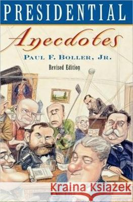 Presidential Anecdotes Paul Boller 9780195097313 Oxford University Press
