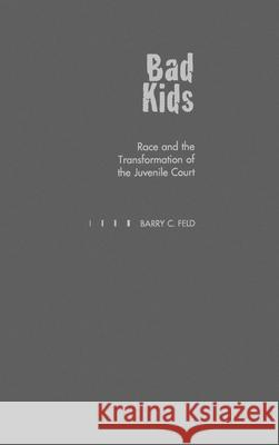 Bad Kids: Race and the Transformation of the Juvenile Court Barry C. Feld 9780195097870