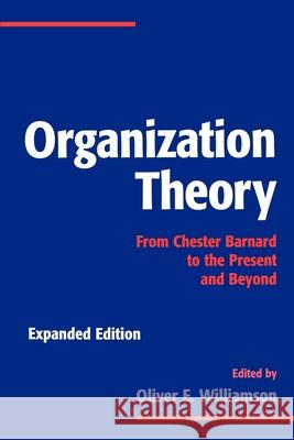 Organization Theory: From Chester Barnard to the Present and Beyond Oliver E. Williamson 9780195098303