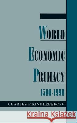 World Economic Primacy: 1500 to 1990 Charles P. Kindleberber C. P. Kindleberger 9780195099027