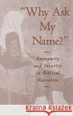 'Why Ask My Name?' : Anonymity and Identity in Biblical Narrative Adele Reinhartz 9780195099706