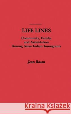 Life Lines: Community, Family, and Assimilation Among Asian Indian Immigrants Jean Leslie Bacon Gerald D. Suttles 9780195099720