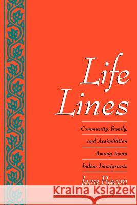 Life Lines: Community, Family, and Assimilation Among Asian Indian Immigrants Jean Bacon 9780195099737