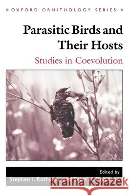 Parasitic Birds and Their Hosts : Studies in Coevolution Robinson Rothstein Scott K. Robinson Stephen I. Rothstein 9780195099768