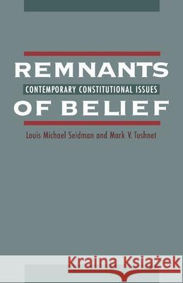 Remnants of Belief : Contemporary Constitutional Issues Tushnet Seidman Mark V. Tushnet Louis M. Seidman 9780195099805