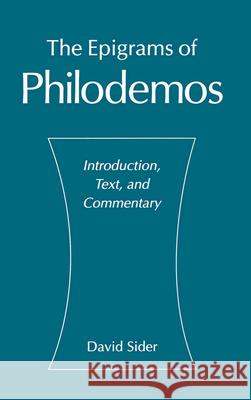 The Epigrams of Philodemos : Introduction, Text, and Commentary David Sider Philodemus 9780195099829