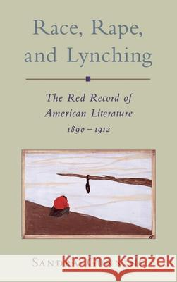 Race, Rape, and Lynching: The Red Record of American Literature, 1890-1912 Sandra Gunning Sandra Gunning 9780195099904