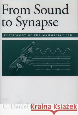 From Sound to Synapse : Physiology of the Mammalian Ear C. Daniel Geisler 9780195100259