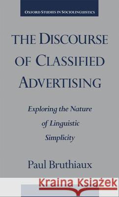 The Discourse of Classified Advertising : Exploring the Nature of Linguistic Simplicity Paul Bruthiaux 9780195100327