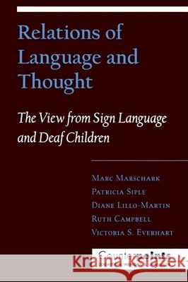 Relations of Language and Thought: The View from Sign Language and Deaf Children Marc Marschark Patricia Siple Diane C. Lillo-Martin 9780195100570
