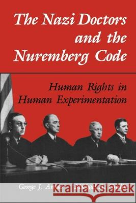 The Nazi Doctors and the Nuremberg Code : Human Rights in Human Experimentation George J. Annas Michael A. Grodin 9780195101065 Oxford University Press