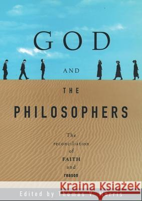 God and the Philosophers: The Reconciliation of Faith and Reason Thomas V. Morris 9780195101195