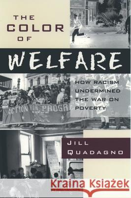 The Color of Welfare : How Racism Undermined the War on Poverty Jill Quadagno 9780195101225