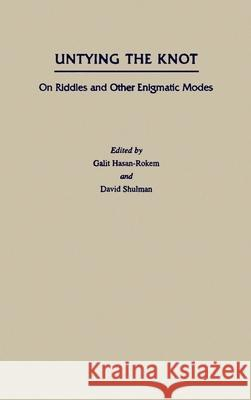 Untying the Knot : On Riddles and Other Enigmatic Modes Galit Hasan-Rokem David Shulman 9780195101867