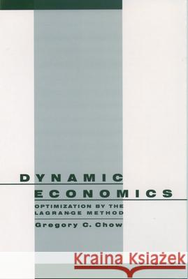 Dynamic Economics : Optimization by the Lagrange Method Gregory C. Chow 9780195101928