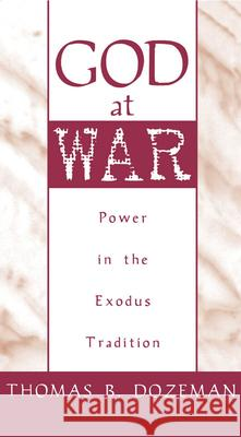 God at War : Power in the Exodus Tradition Thomas B. Dozeman 9780195102178