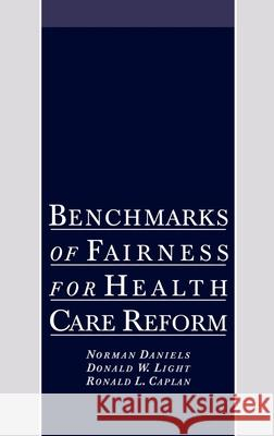 Benchmarks of Fairness for Health Care Reform Norman Daniels Donald Light Ronald Caplan 9780195102376