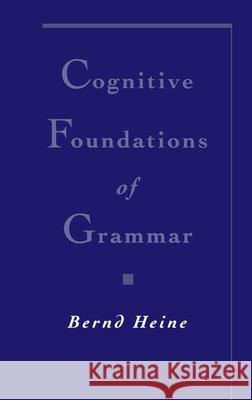 Cognitive Foundations of Grammar Bernd Heine 9780195102512