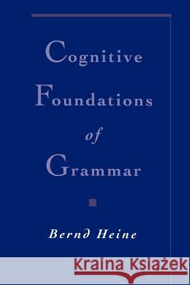 Cognitive Foundations of Grammar Bernd Heine 9780195102529