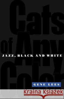 Cats of Any Color : Jazz Black and White Gene Lees 9780195102871