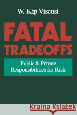 Fatal Tradeoffs: Public and Private Responsibilities for Risk W. Kip Viscusi 9780195102932