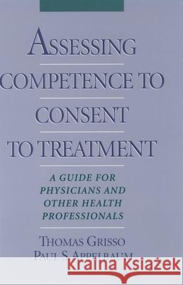 Assessing Competence to Consent to Treatment: A Guide for Physicians and Other Health Professionals Thomas Grisso Applebaum Grisso Paul S. Appelbaum 9780195103724