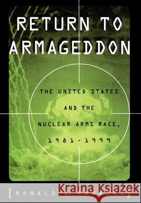 Return to Armageddon : The United States and the Nuclear Arms Race, 1981-1999 Ronald E. Powaski 9780195103823