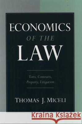 Economics of the Law: Torts, Contracts, Property and Litigation Thomas J. Miceli 9780195103908