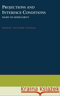 Projections and Interface Conditions: Essays on Modularity Sciullo Di Anna-Maria D 9780195104141