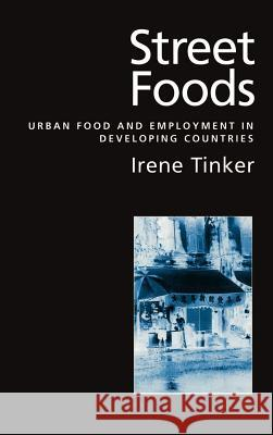 Street Foods: Urban Food and Employment in Developing Countries Irene Tinker 9780195104356 Oxford University Press