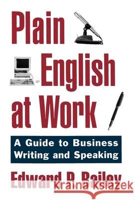 Plain English at Work: A Guide to Writing and Speaking Edward P., Jr. Bailey Larry Bailey 9780195104493