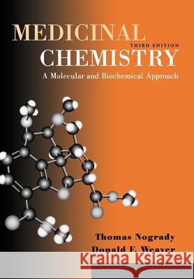Medicinal Chemistry: A Molecular and Biochemical Approach Thomas Nogrady Donald F. Weaver 9780195104561