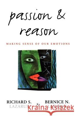 Passion and Reason: Making Sense of Our Emotions Richard S. Lazarus Bernice N. Lazarus 9780195104615