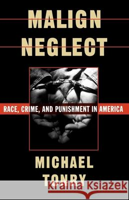 Malign Neglect: Race, Crime, and Punishment in America Michael H. Tonry 9780195104691